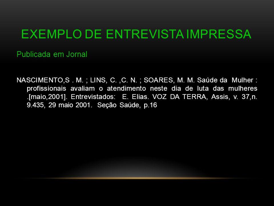 EXEMPLO DE ENTREVISTA IMPRESSA Publicada em Jornal NASCIMENTO,S. M. ; LINS, C.,C. N. ; SOARES, M. M. Saúde da Mulher : profissionais avaliam o atendim