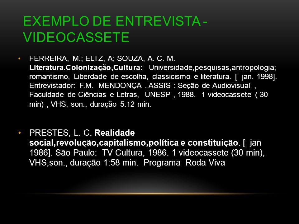 EXEMPLO DE ENTREVISTA - VIDEOCASSETE FERREIRA, M.; ELTZ, A; SOUZA, A. C. M. Literatura.Colonização,Cultura: Universidade,pesquisas,antropologia; roman