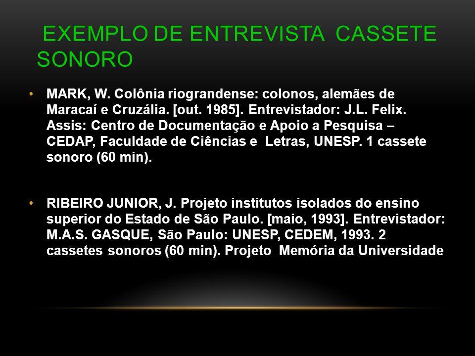 EXEMPLO DE ENTREVISTA CASSETE SONORO MARK, W. Colônia riograndense: colonos, alemães de Maracaí e Cruzália. [out. 1985]. Entrevistador: J.L. Felix. As