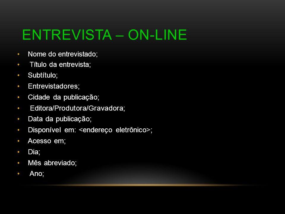 ENTREVISTA – ON-LINE Nome do entrevistado; Título da entrevista; Subtítulo; Entrevistadores; Cidade da publicação; Editora/Produtora/Gravadora; Data d