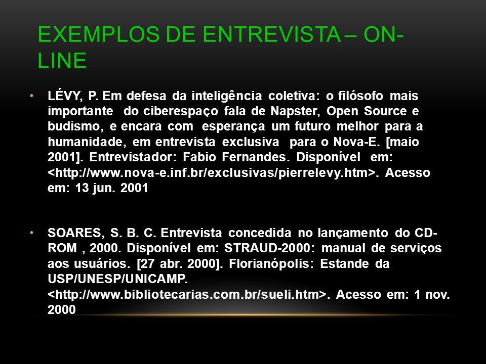 EXEMPLOS DE ENTREVISTA – ON- LINE LÉVY, P. Em defesa da inteligência coletiva: o filósofo mais importante do ciberespaço fala de Napster, Open Source