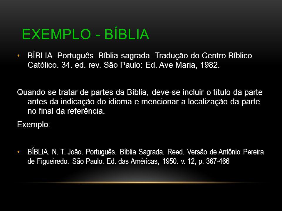 EXEMPLO - BÍBLIA BÍBLIA. Português. Bíblia sagrada. Tradução do Centro Bíblico Católico. 34. ed. rev. São Paulo: Ed. Ave Maria, 1982. Quando se tratar