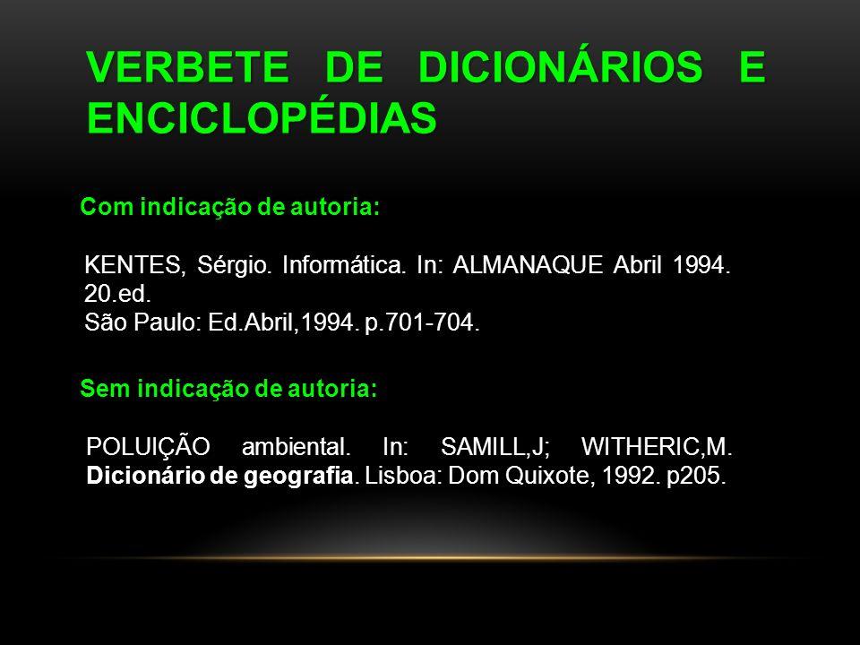VERBETE DE DICIONÁRIOS E ENCICLOPÉDIAS Com indicação de autoria: KENTES, Sérgio. Informática. In: ALMANAQUE Abril 1994. 20.ed. São Paulo: Ed.Abril,199