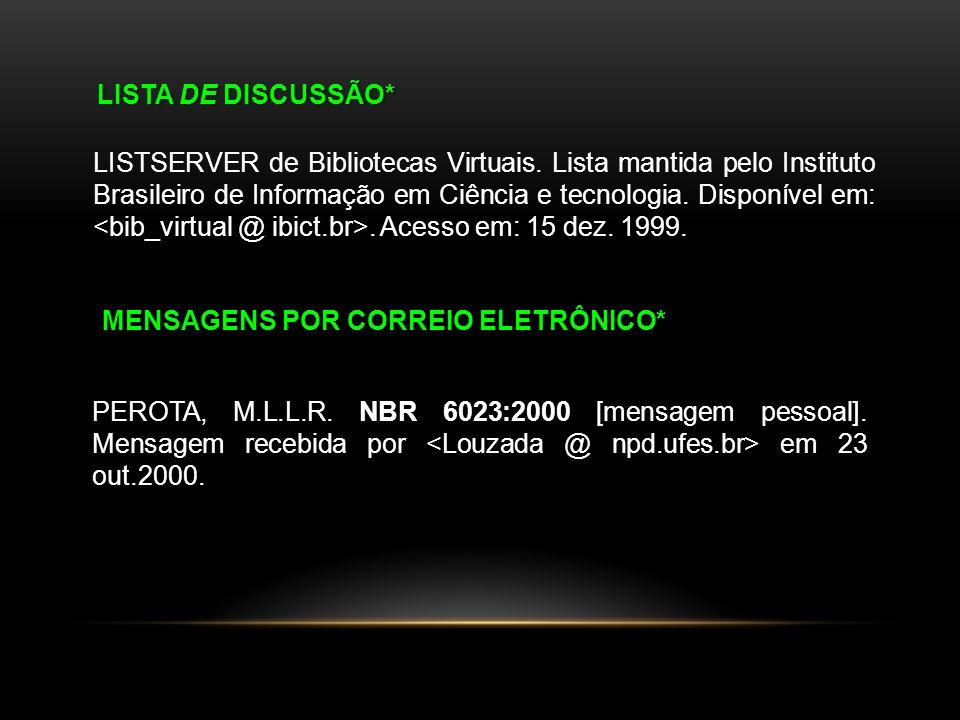 LISTA DE DISCUSSÃO* LISTSERVER de Bibliotecas Virtuais. Lista mantida pelo Instituto Brasileiro de Informação em Ciência e tecnologia. Disponível em:.