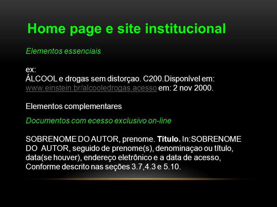 Home page e site institucional Elementos essenciais ex: ÁLCOOL e drogas sem distorçao. C200.Disponível em: www.einstein.br/alcooledrogas.acessowww.ein