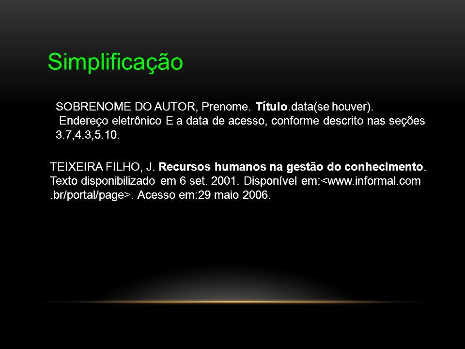 Simplificação TEIXEIRA FILHO, J. Recursos humanos na gestão do conhecimento. Texto disponibilizado em 6 set. 2001. Disponível em:. Acesso em:29 maio 2