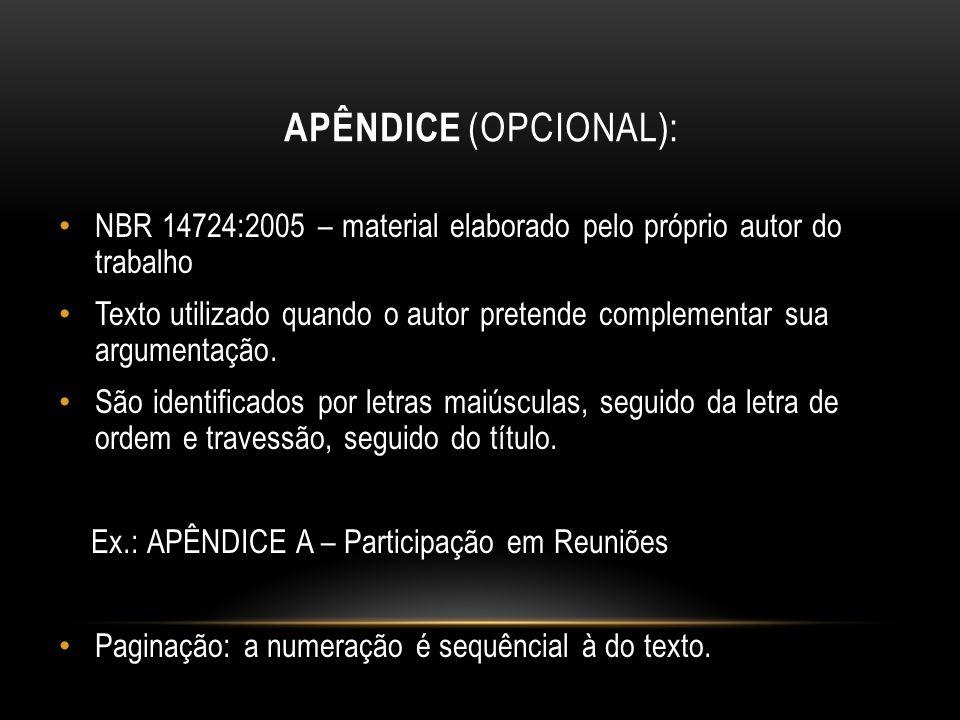 APÊNDICE (OPCIONAL): NBR 14724:2005 – material elaborado pelo próprio autor do trabalho Texto utilizado quando o autor pretende complementar sua argum