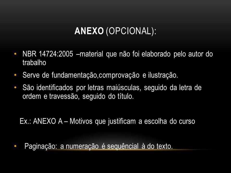 ANEXO (OPCIONAL): NBR 14724:2005 –material que não foi elaborado pelo autor do trabalho Serve de fundamentação,comprovação e ilustração. São identific