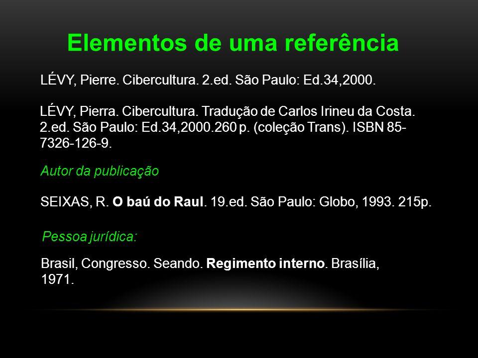 Elementos de uma referência LÉVY, Pierre. Cibercultura. 2.ed. São Paulo: Ed.34,2000. LÉVY, Pierra. Cibercultura. Tradução de Carlos Irineu da Costa. 2