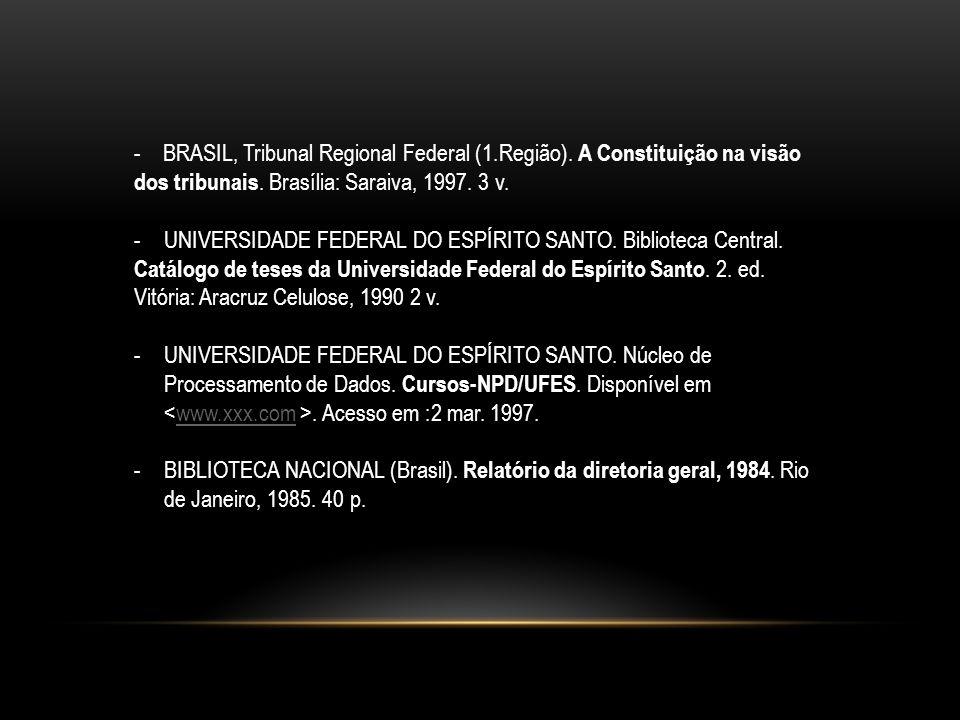 - BRASIL, Tribunal Regional Federal (1.Região). A Constituição na visão dos tribunais. Brasília: Saraiva, 1997. 3 v. -UNIVERSIDADE FEDERAL DO ESPÍRITO