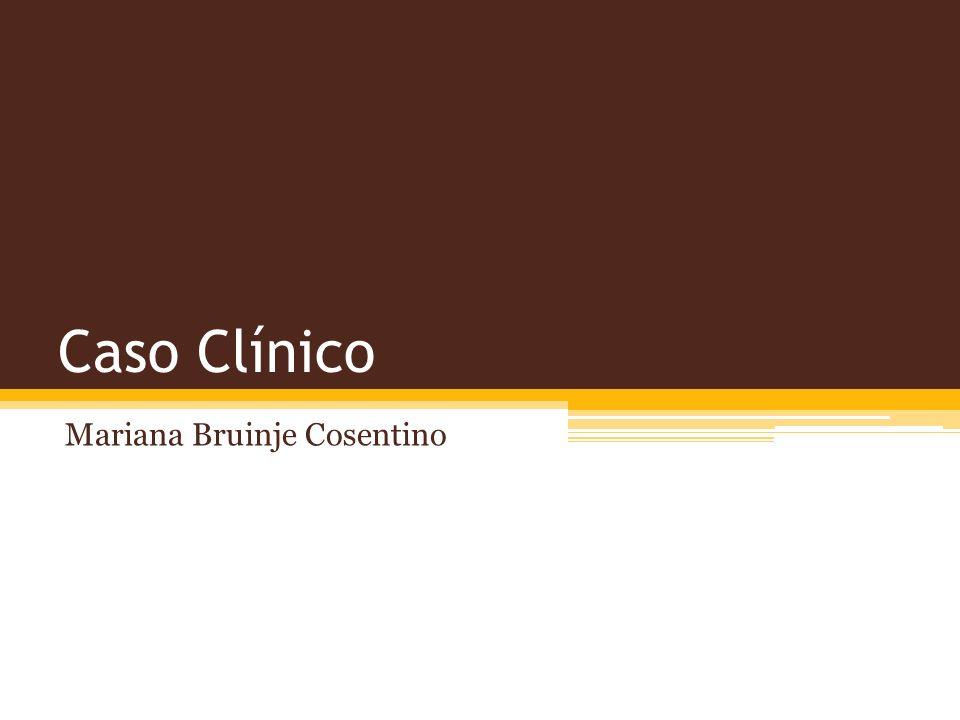 Caso Clínico Mariana Bruinje Cosentino