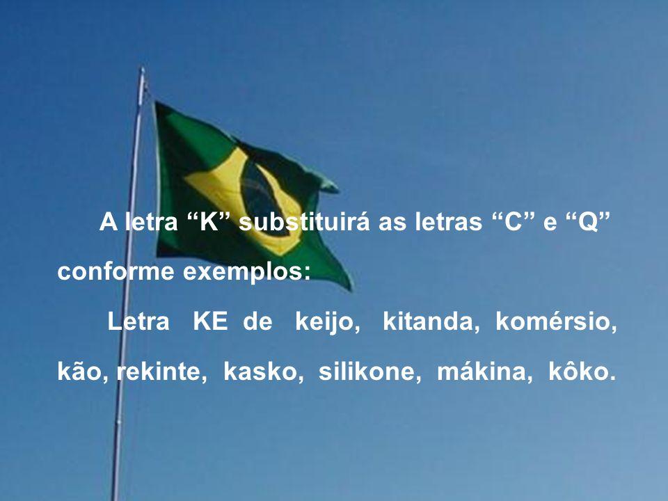 As letras do alfabeto brasileiro então passarão a ser as seguintes: A=A, B=BE, S=SE, D=DE E=E, F=FE, G=GE, I=I, J=JE, L=LE, M=ME, N=NE, O=O, P=PE, K=KE R=RE, T=TE, U=U, V=VE, X=XIS, Z=ZE.