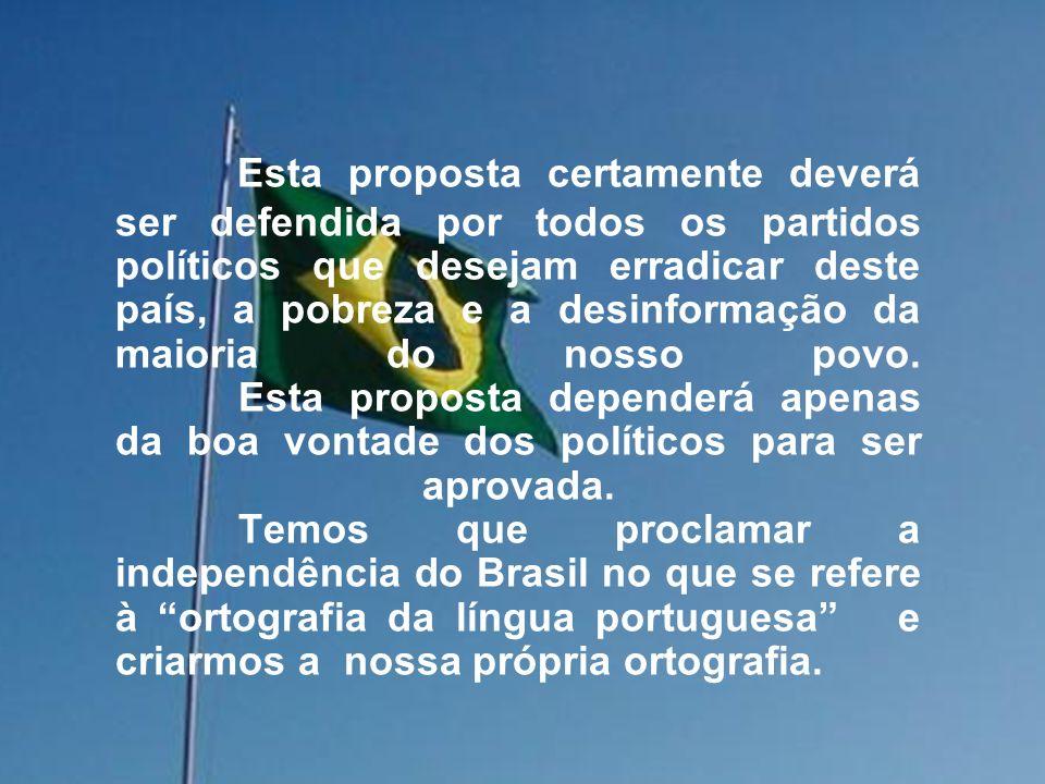 Esta proposta permitirá que brasileiros com boas idéias se tornem escritores de livros, de letras de musicas e outros conhecimentos que poderão passar para o papel, sem medo de escrever errado.