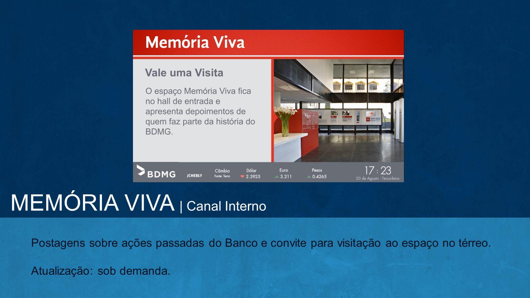 Postagens sobre ações passadas do Banco e convite para visitação ao espaço no térreo. Atualização: sob demanda. MEMÓRIA VIVA | Canal Interno