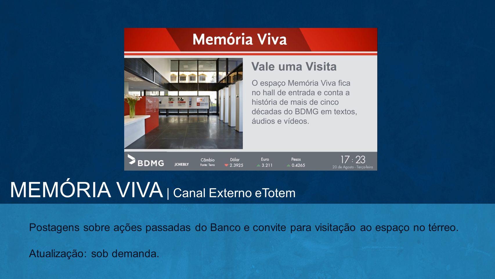 Postagens sobre ações passadas do Banco e convite para visitação ao espaço no térreo. Atualização: sob demanda. MEMÓRIA VIVA | Canal Externo eTotem