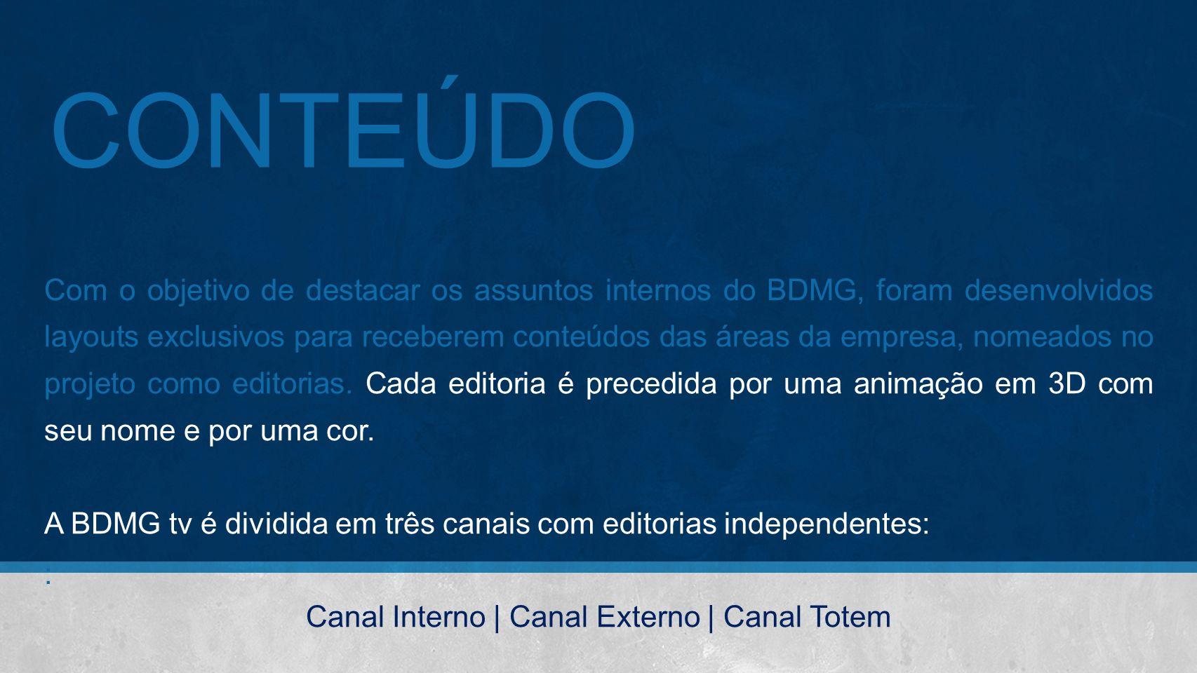 CONTEÚDO Com o objetivo de destacar os assuntos internos do BDMG, foram desenvolvidos layouts exclusivos para receberem conteúdos das áreas da empresa