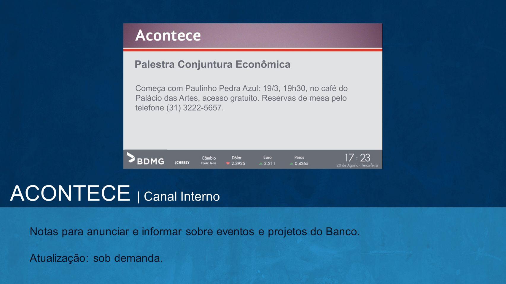 Notas para anunciar e informar sobre eventos e projetos do Banco. Atualização: sob demanda. ACONTECE | Canal Interno