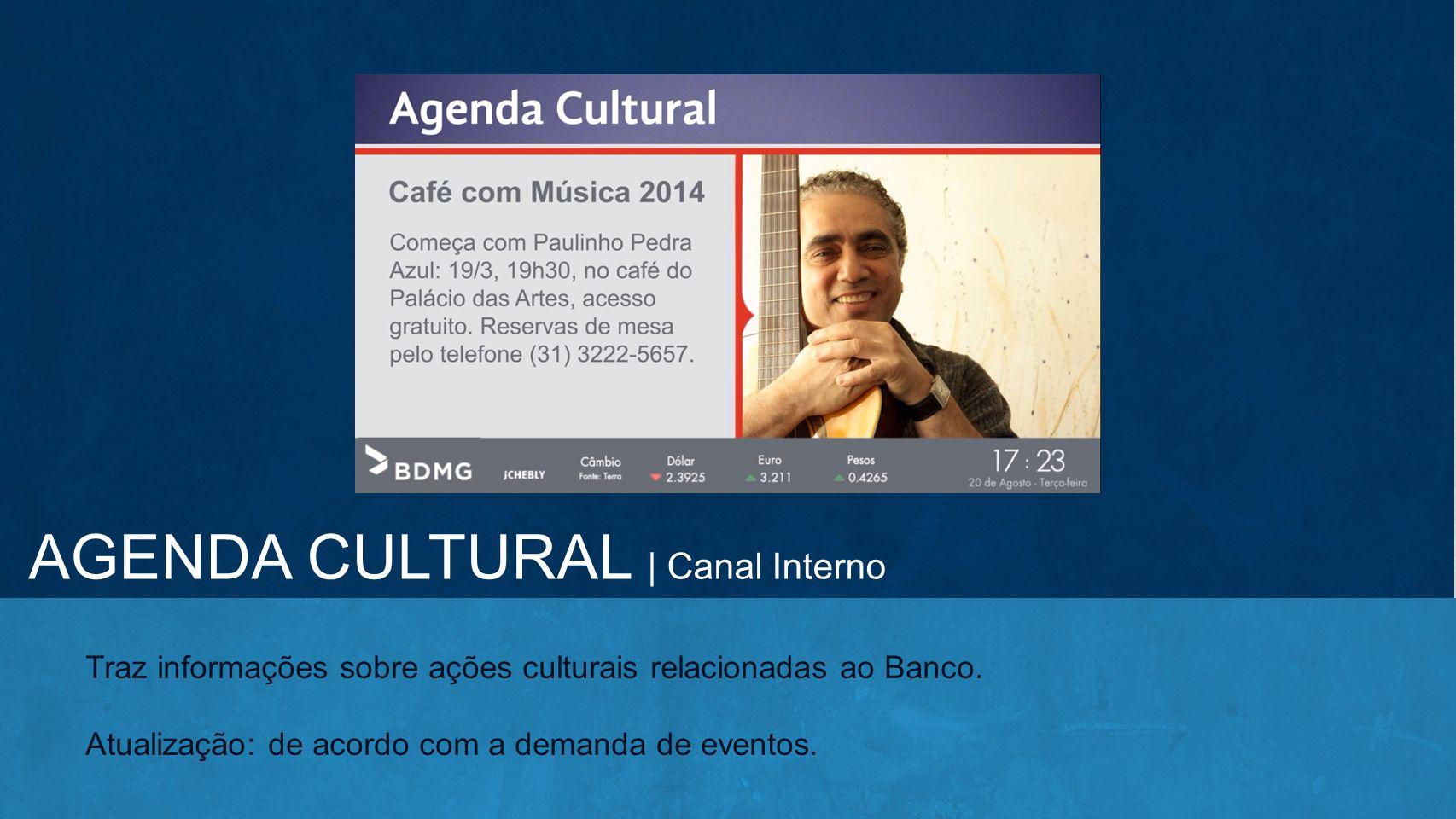 Traz informações sobre ações culturais relacionadas ao Banco. Atualização: de acordo com a demanda de eventos. AGENDA CULTURAL | Canal Interno