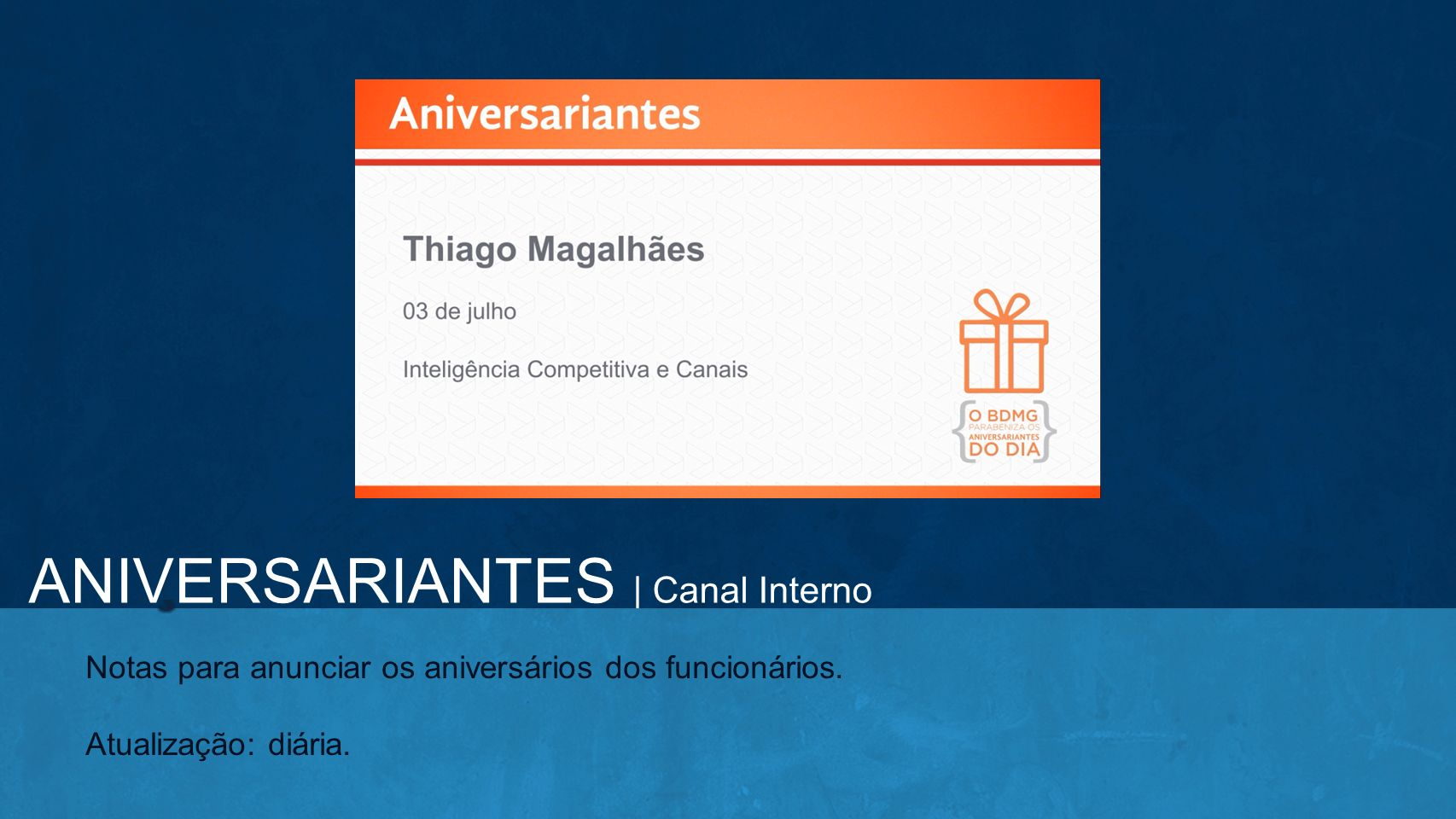 ANIVERSARIANTES | Canal Interno Notas para anunciar os aniversários dos funcionários. Atualização: diária.