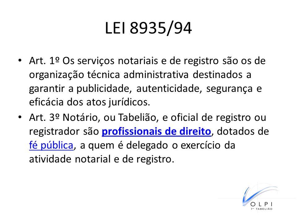 LEI 8935/94 Art. 1º Os serviços notariais e de registro são os de organização técnica administrativa destinados a garantir a publicidade, autenticidad