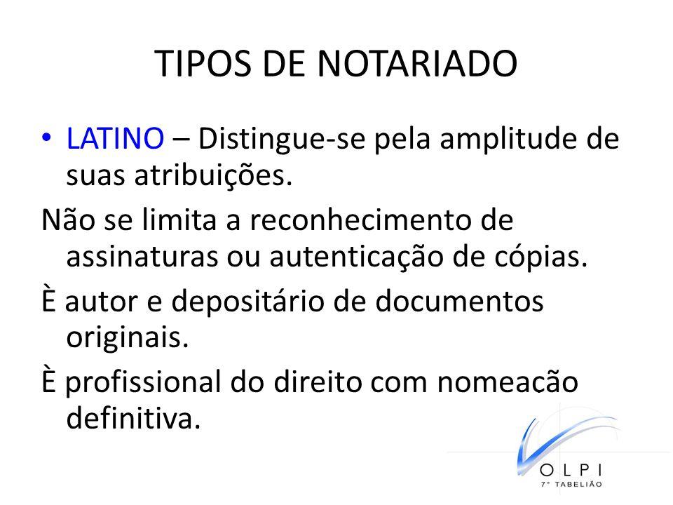 TIPOS DE NOTARIADO LATINO – Distingue-se pela amplitude de suas atribuições. Não se limita a reconhecimento de assinaturas ou autenticação de cópias.