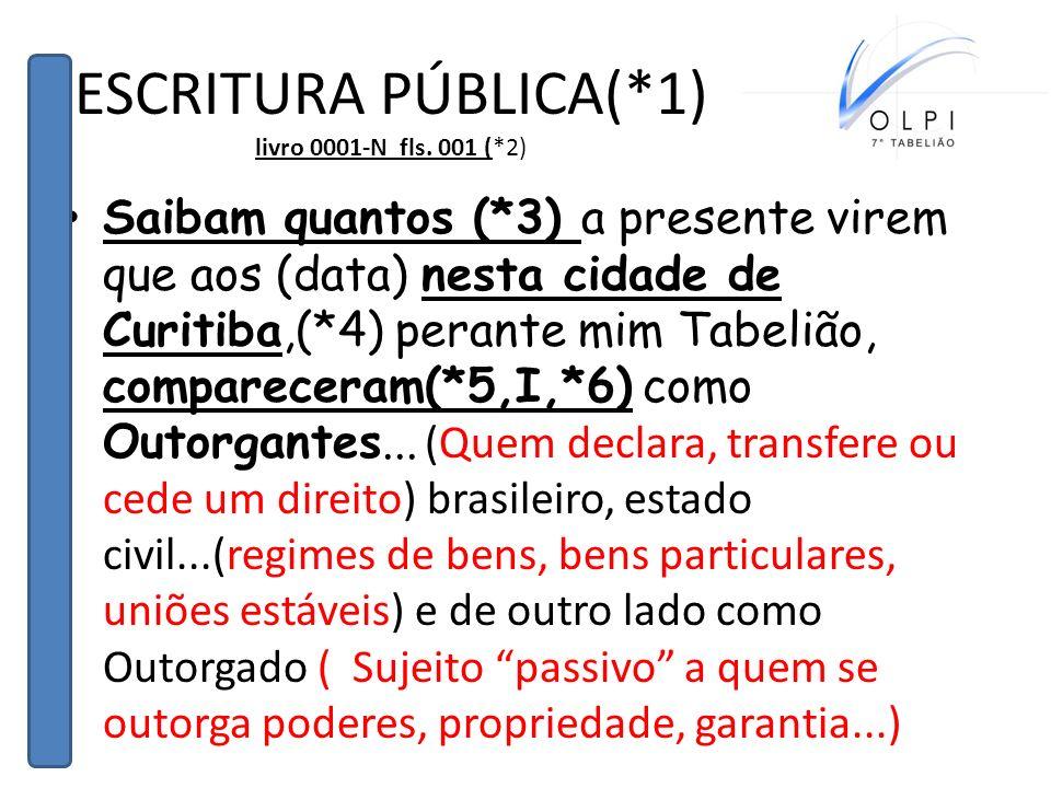 ESCRITURA PÚBLICA(*1) livro 0001-N fls. 001 (*2) Saibam quantos (*3) a presente virem que aos (data) nesta cidade de Curitiba,(*4) perante mim Tabeliã