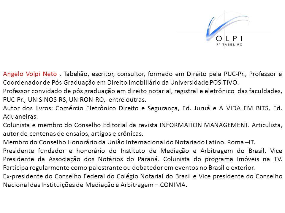 Angelo Volpi Neto, Tabelião, escritor, consultor, formado em Direito pela PUC-Pr., Professor e Coordenador de Pós Graduação em Direito Imobiliário da