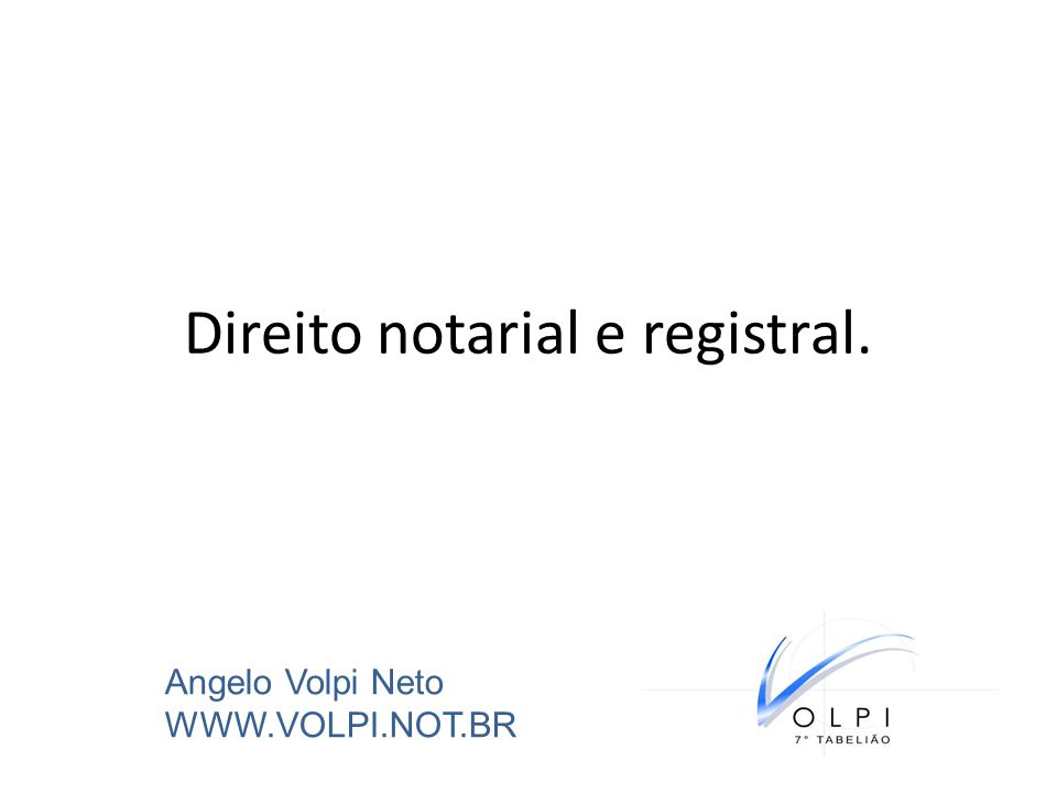 Direito notarial e registral. Angelo Volpi Neto WWW.VOLPI.NOT.BR