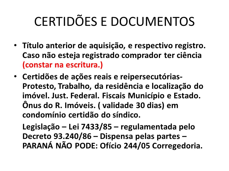 CERTIDÕES E DOCUMENTOS Título anterior de aquisição, e respectivo registro. Caso não esteja registrado comprador ter ciência (constar na escritura.) C