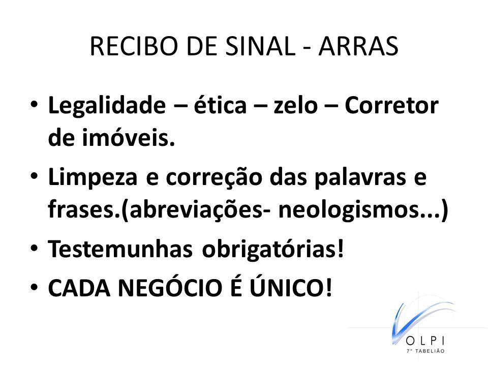 RECIBO DE SINAL - ARRAS Legalidade – ética – zelo – Corretor de imóveis. Limpeza e correção das palavras e frases.(abreviações- neologismos...) Testem