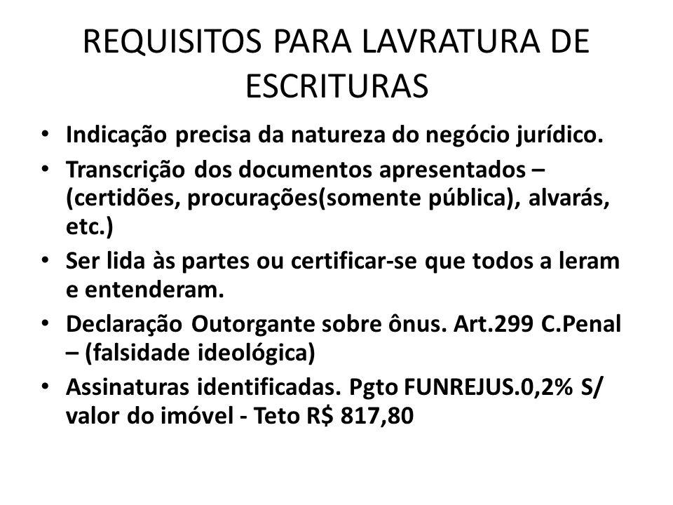 REQUISITOS PARA LAVRATURA DE ESCRITURAS Indicação precisa da natureza do negócio jurídico. Transcrição dos documentos apresentados – (certidões, procu