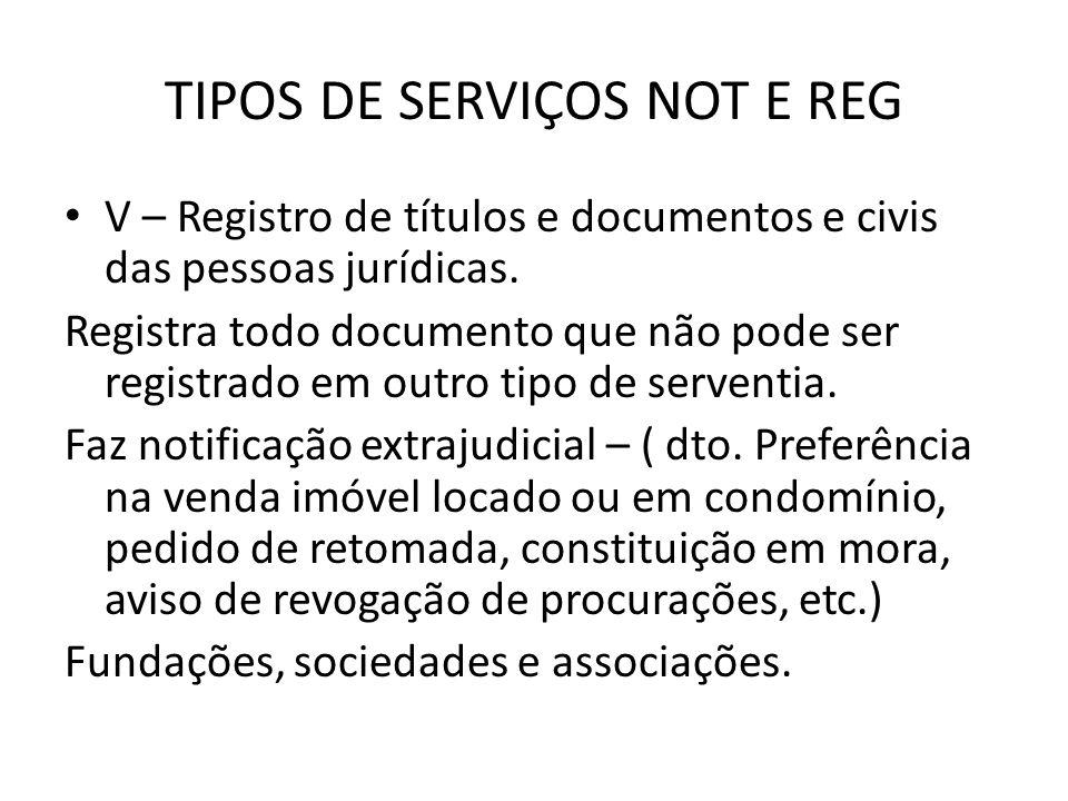 TIPOS DE SERVIÇOS NOT E REG V – Registro de títulos e documentos e civis das pessoas jurídicas. Registra todo documento que não pode ser registrado em