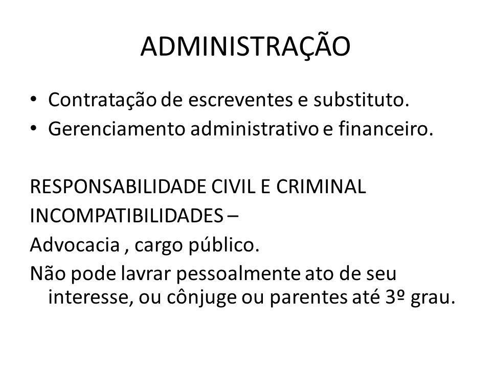 ADMINISTRAÇÃO Contratação de escreventes e substituto. Gerenciamento administrativo e financeiro. RESPONSABILIDADE CIVIL E CRIMINAL INCOMPATIBILIDADES