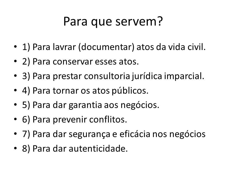 Para que servem? 1) Para lavrar (documentar) atos da vida civil. 2) Para conservar esses atos. 3) Para prestar consultoria jurídica imparcial. 4) Para