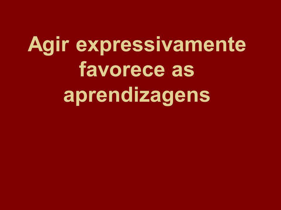 Agir expressivamente favorece as aprendizagens