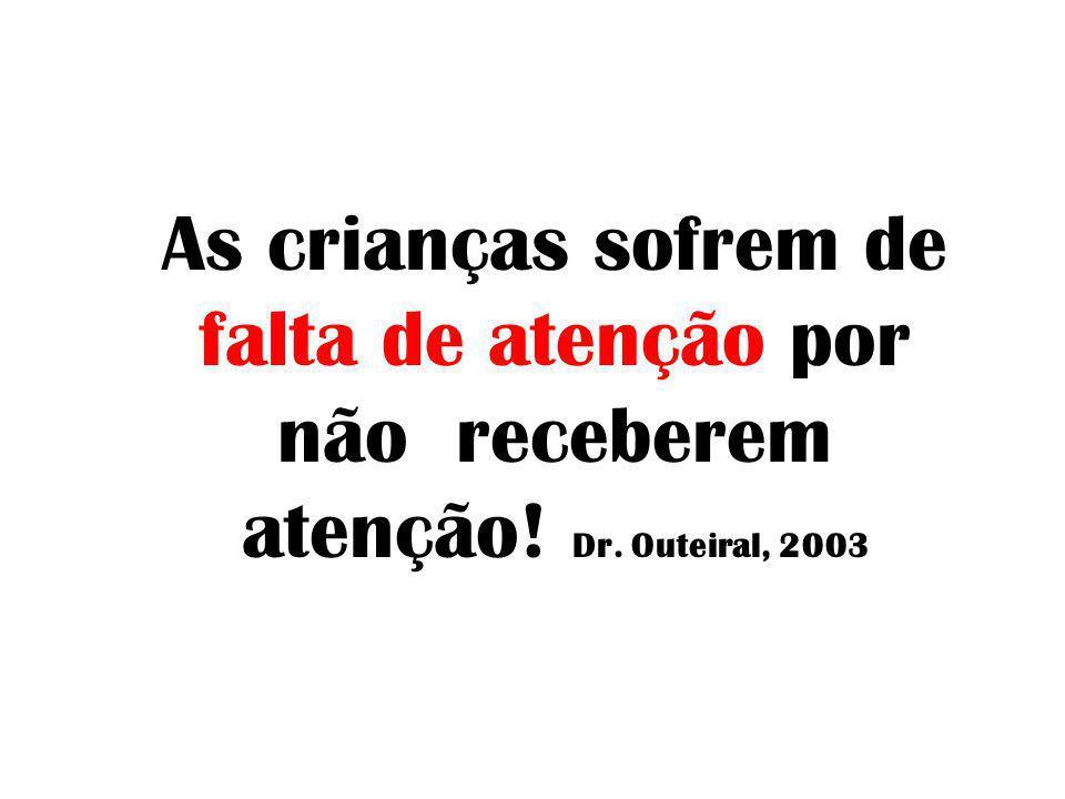 As crianças sofrem de falta de atenção por não receberem atenção! Dr. Outeiral, 2003
