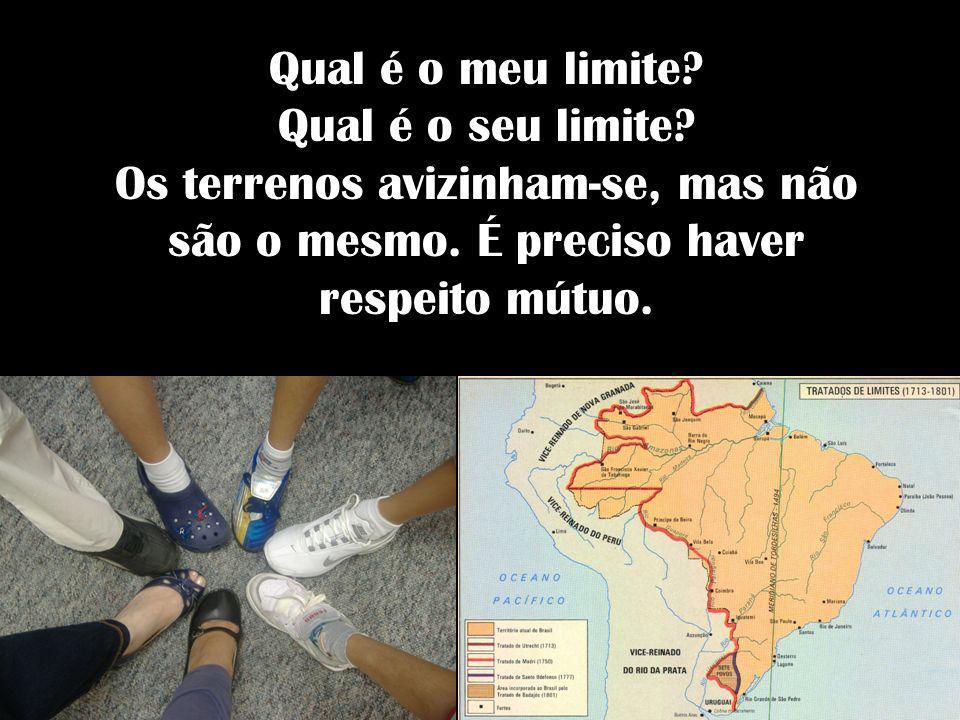 Qual é o meu limite? Qual é o seu limite? Os terrenos avizinham-se, mas não são o mesmo. É preciso haver respeito mútuo.