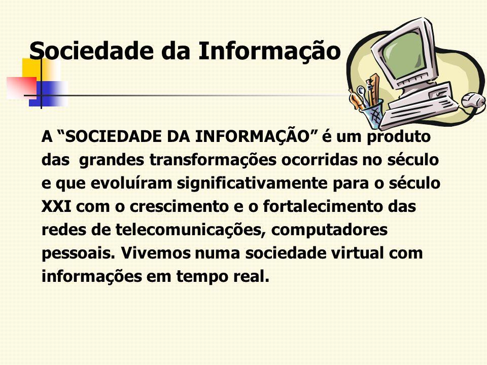 Sociedade da Informação A SOCIEDADE DA INFORMAÇÃO é um produto das grandes transformações ocorridas no século e que evoluíram significativamente para