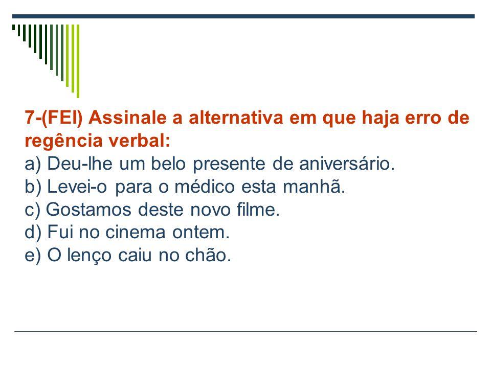 5-(FEI) Assinalar a alternativa que apresenta incorreção na regência verbal: a) Custou-lhe entender a explicação.