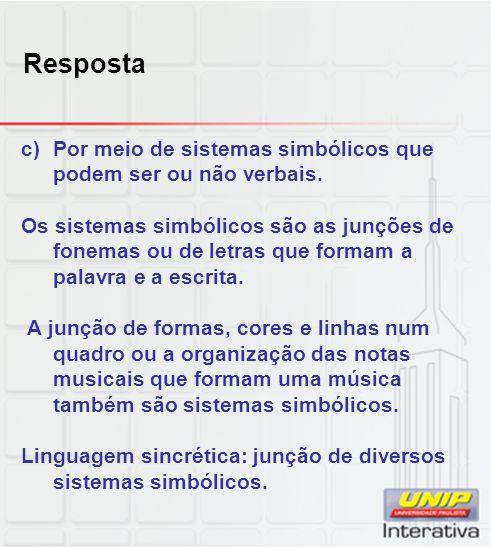 Resposta c)Por meio de sistemas simbólicos que podem ser ou não verbais. Os sistemas simbólicos são as junções de fonemas ou de letras que formam a pa