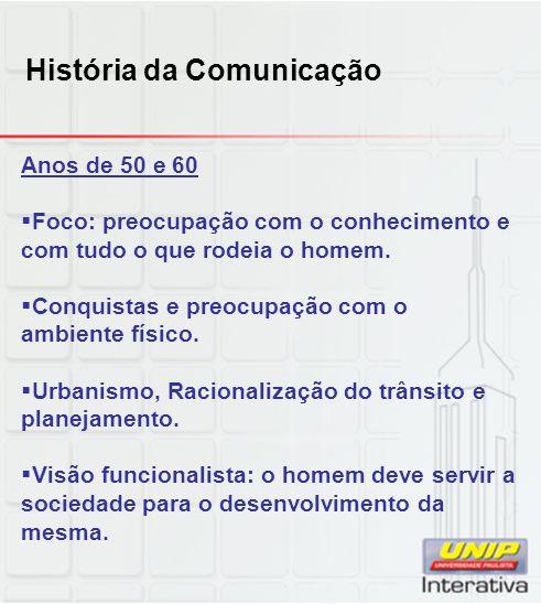 História da Comunicação Anos de 50 e 60 Foco: preocupação com o conhecimento e com tudo o que rodeia o homem.