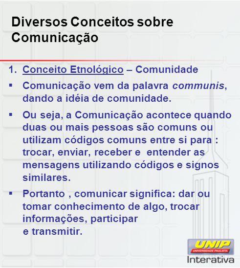 1.Conceito Etnológico – Comunidade Comunicação vem da palavra communis, dando a idéia de comunidade. Ou seja, a Comunicação acontece quando duas ou ma