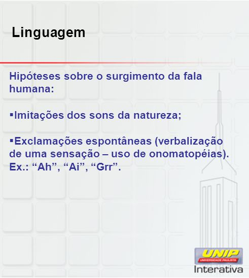 Linguagem Hipóteses sobre o surgimento da fala humana: Imitações dos sons da natureza; Exclamações espontâneas (verbalização de uma sensação – uso de onomatopéias).