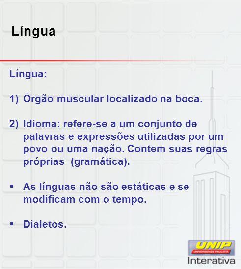 Língua Língua: 1) Órgão muscular localizado na boca. 2) Idioma: refere-se a um conjunto de palavras e expressões utilizadas por um povo ou uma nação.