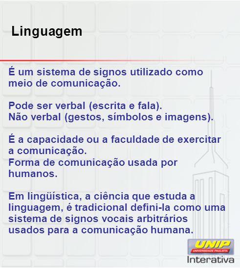 Linguagem É um sistema de signos utilizado como meio de comunicação. Pode ser verbal (escrita e fala). Não verbal (gestos, símbolos e imagens). É a ca