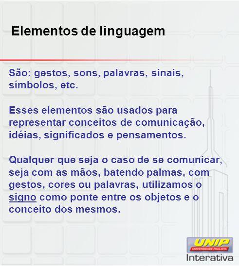 Elementos de linguagem São: gestos, sons, palavras, sinais, símbolos, etc.