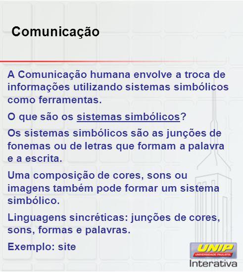 A Comunicação humana envolve a troca de informações utilizando sistemas simbólicos como ferramentas. O que são os sistemas simbólicos? Os sistemas sim