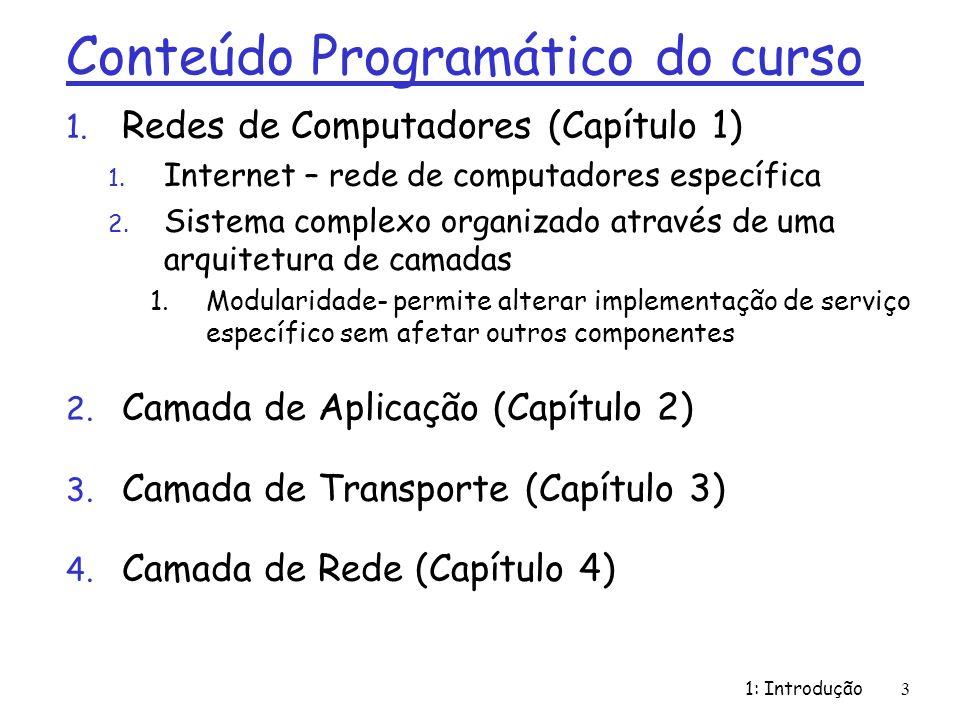 Conteúdo Programático do curso 1. Redes de Computadores (Capítulo 1) 1. Internet – rede de computadores específica 2. Sistema complexo organizado atra