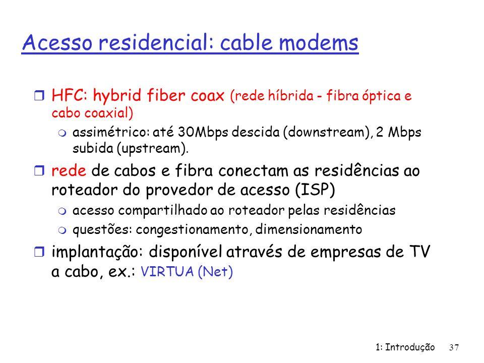 Acesso residencial: cable modems r HFC: hybrid fiber coax (rede híbrida - fibra óptica e cabo coaxial) m assimétrico: até 30Mbps descida (downstream),