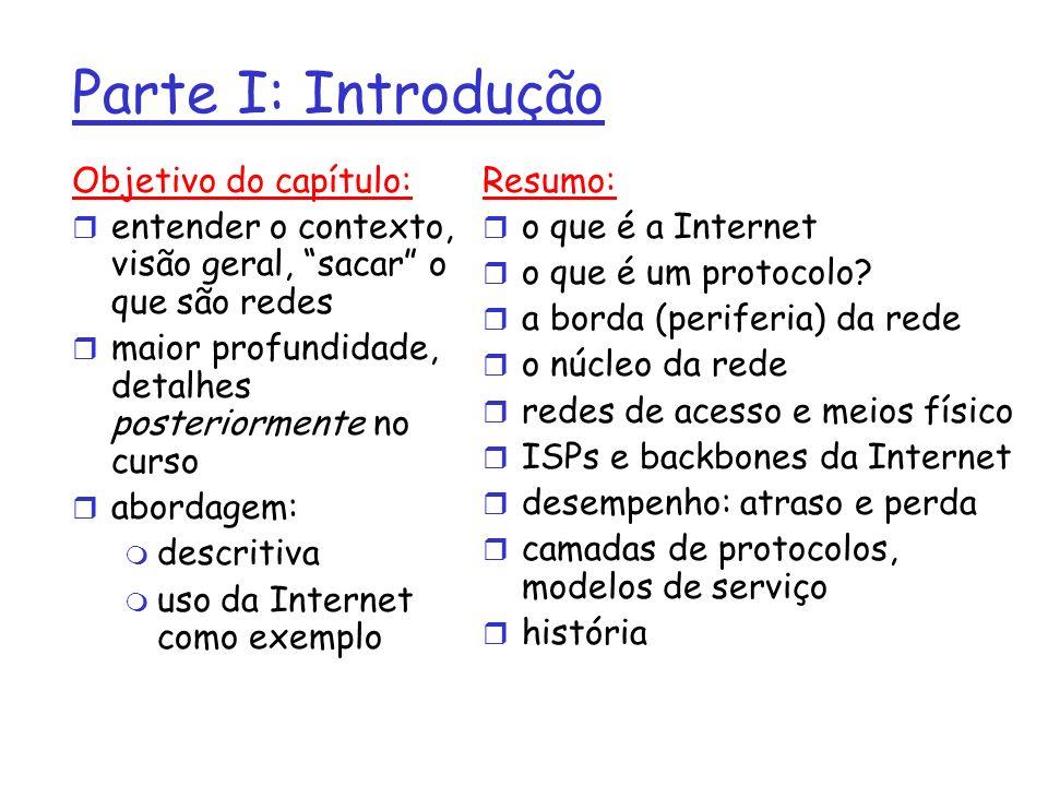 Parte I: Introdução Objetivo do capítulo: r entender o contexto, visão geral, sacar o que são redes r maior profundidade, detalhes posteriormente no c